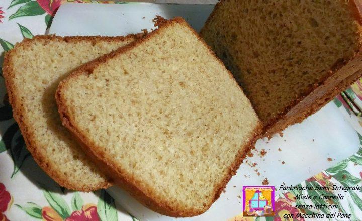 Panbrioche Semi Integrale Miele e Cannella senza latticini con Macchina del Pane